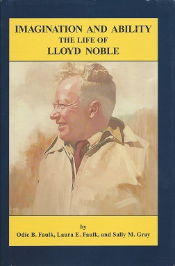 Imagination and Ability: The Life of Lloyd Noble, Faulk, Odie B.; Faulk, Laurie E.; Gray, Sally M.