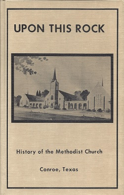 Upon This Rock: A History of the Methodist Church  Conroe, Texas, Jones (Foreword), Dearing E.