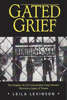 Gated Grief:  The Daughter of a GI Concentration Camp Liberator Discovers a Legacy of Trauma, Levinson, Leila