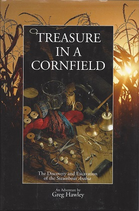 Treasure in a Cornfield:  The Discovery & Excavation of the Steamboat Arabia, Hawley,Greg; Shouse (Editor), Debra; Orf (Illustrator), Dave; Barth (Photographer), Harry