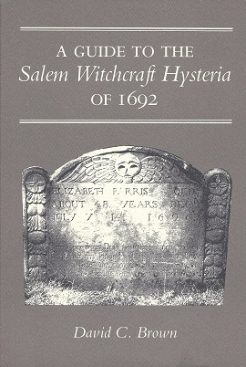 Guide to the Salem Witchcraft Hysteria of 1692, Brown, David C.
