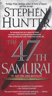 The 47th Samurai:   A Bob Lee Swagger Novel, Hunter, Stephen