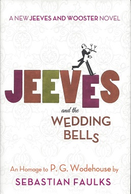 Jeeves and the Wedding Bells: An Homage to P. G. Wodehouse, Faulks, Sebastian