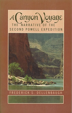 A Canyon Voyage:  The Narrative of the Second Powell Expedition Down the Green-Colorado River from Wyoming, and the Explorations on Land, in the Years 1871 and 1872, Dellenbaugh, Frederick S.