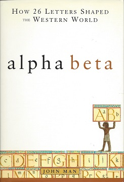 Alpha Beta:  How 26 Letters Shaped the Western World, Man, John