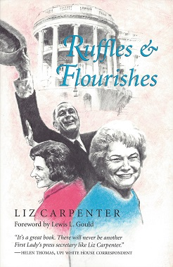 Ruffles & Flourishes, Liz Carpenter; Gould (Foreword), Lewis L.; with a new preface by the author