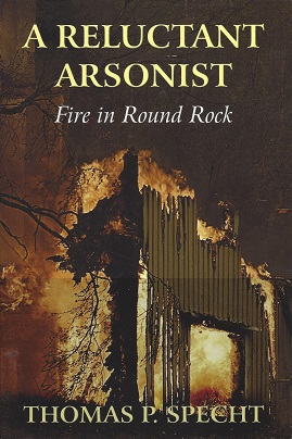 A Reluctant Arsonist: Fire in Round Rock, Specht, Thomas P.