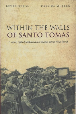 Within the Walls of Santo Tomas; A Saga of Captivity and Survival in Manilla during World War II, Byron, Betty; Mullen, Cassius