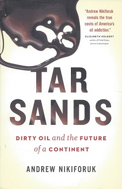 Tar Sands:  Dirty Oil and the Future of a Continent, Nikiforuk, Andrew