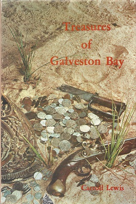 The Treasures of Galvestion Bay: Facts and Legends of hidden, lost, and buried treasures located in the Galveston Bay area, Lewis, Carroll