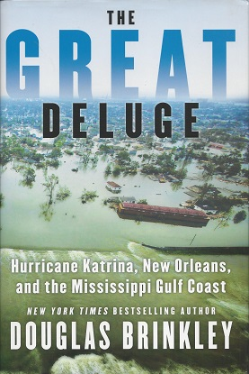 The Great Deluge:  Hurricane Katrina, New Orleans, and the Mississippi Gulf Coast, Brinkley, Douglas
