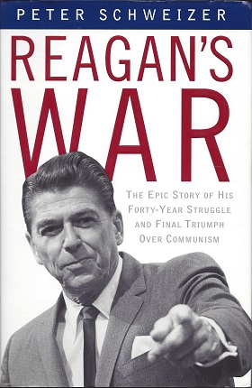 Reagan's War:  The Epic Story of His Forty-year Struggle and Final Triumph Over Communism, Schweizer, Peter
