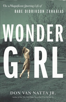Wonder Girl:  The Magnificent Sporting Life of Babe Didrikson Zaharias, Van Natta Jr., Don