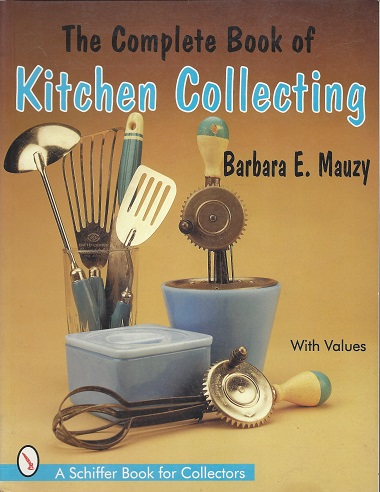 The Complete Book of Kitchen Collecting:  With Values, Mauzy, Barbara E.