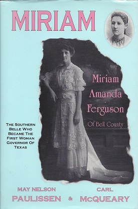 Miriam:  The Southern Belle Who Became the First Woman Governor of Texas, Miriam Amanda Ferguson, [1875-1961], Paulissen. May Nelson ; McQueary, Carl
