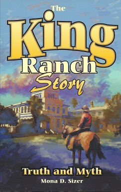 King Ranch Story  Truth and Myth, Sizer, Mona D.