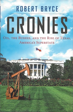 Cronies:  Oil, the Bushes, and the Rise of Texas, America's Superstate, Robert Bryce