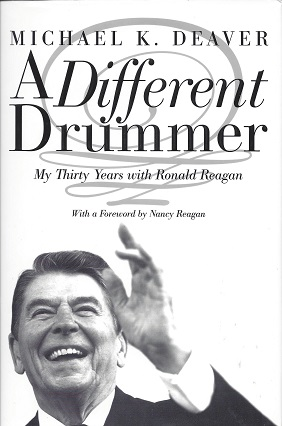 A Different Drummer:  My Thirty Years with Ronald Reagan, Deaver, Michael K.; with a foreword by Nancy Reagan