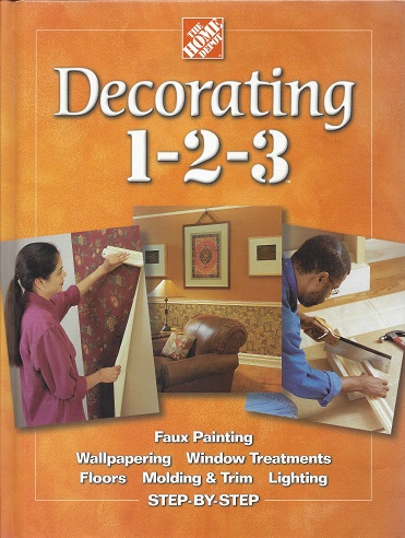 Decorating 1-2-3:  Faux Painting, Wallpapering, Window Treatments, Molding & Trim, Lghting, Step-by-step, The Home Depot