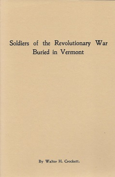 Soldiers of the Revolutionary War Buried in Vermont: and Anecdotes and Incidents Relating to Some of Them:  A Paper Read before the Vermont Historical  Society... October 27, 1904, Crockett, Walter H.