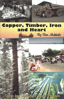 Copper, Timber, Iron and Heart: Stories from Michigan's Upper Peninsula, Mukkala, Ben