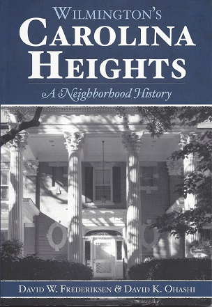 Wilmington's Carolina Heights: A Neighborhood History, Frederiksen, David W.; Ohash, David K.
