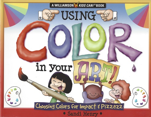 Using Color in Your Art!:  Choosing Colors for Impact & Pizzazz, Henry, Sandi: illustrations by Sarah Rakitin