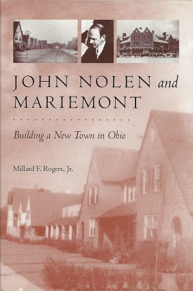 John Nolen & Mariemont:  Building a New Town in Ohio, Rogers Jr, Millard F.