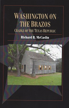 Washington on the Brazos: Cradle of the Texas Republic, McCaslin, Richard B.