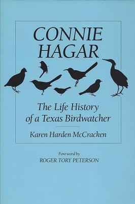 Connie Hagar:  The Lfe History of a Texas Bbirdwatcher, McCracken, Karen Harden; foreword by Roger Tory Peterson