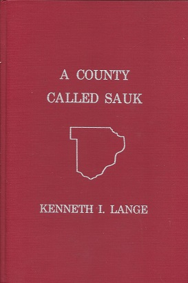 A County Called Sauk: A Human History of Sauk County, Wisconsin, Lange, Kenneth