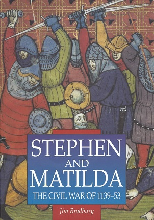 Stephen and Matilda: The Civil War of 1139-53, Bradbury, Jim