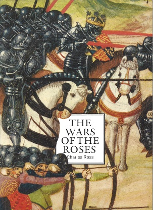 The War of the Roses: A Concise History with 126 Illustrations, Ross, Charles