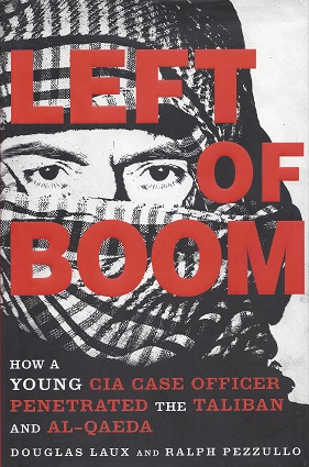 Left of Boom: How a Young CIA Case Officer Penetrated the Taliban and Al-Quaeda, Laux, Douglas; Pezzullo, Ralph