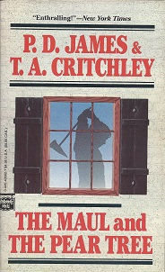 The Maul and the Pear Tree:  The Ratcliffe Highway Murders 1811, James, P. D,; Critchley, T. A.