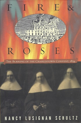 Image for Fire & Roses: The Burning of the Charlestown Convent, 1834