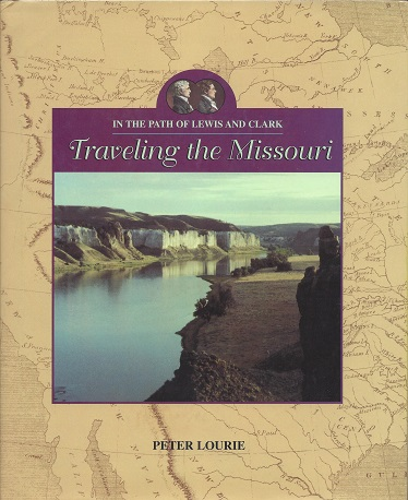 In the Path of Lewis and Clark: Traveling the Missouri, Lourie, Peter