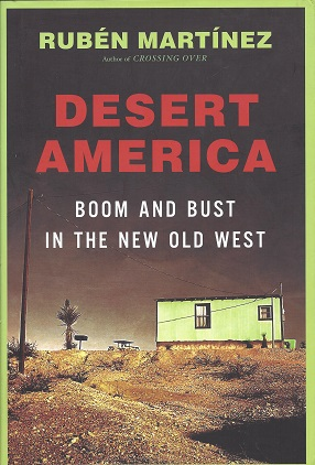 Desert America: Boom and Bust in the New Old West, Martinez, Ruben