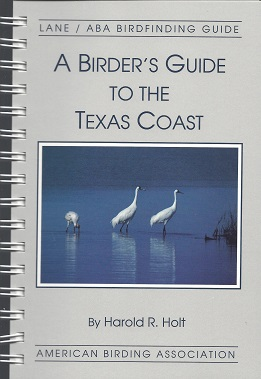 A Birder's Guide to the Texas Coast, Holt, Harold R.;Lane, Jim