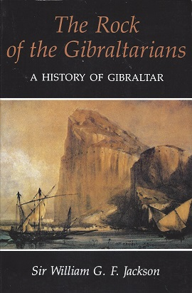 The Rock of the Gibraltarians: A History of Gibraltar, Jackson, Sir William G. F.