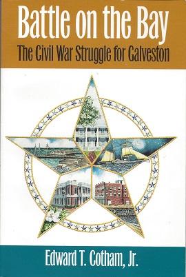 Battle on the Bay: The Civil War Struggle for Galveston, Cotham Jr., Edward T.