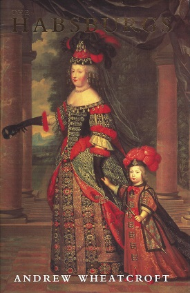 The Habsburgs: Embodying Empire, Whearcroft, Andrew