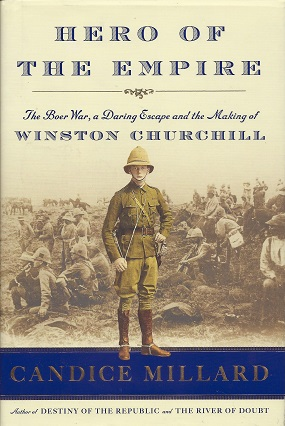 Hero of the Empire: The Boer War, A Daring Escape and the Making of Winston Churchill, Millard, Candice