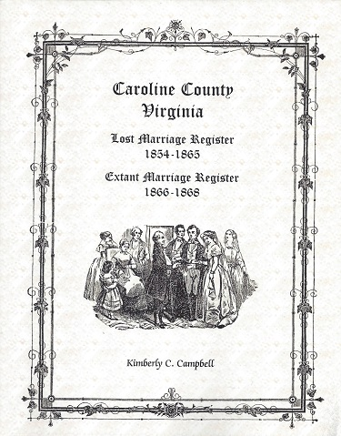 Image for Caroline County Virginia: Lost Marriage Register 1854 - 1865 Extant Marriage Register 1866 - 1868