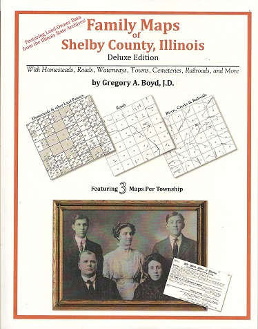 Family Maps of Shelby County, Illinois, Deluxe Edition, Boyd, Gregory A.