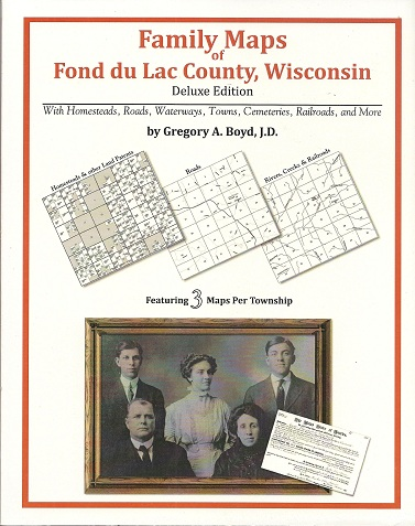 Family Maps of Fond du Lac County, Wisconsin, Deluxe Edition, Boyd, Gregory A.