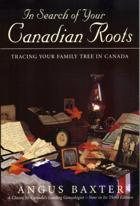 In Search of Your Canadian Roots:  Tracing Your Family Tree in Canada, Baxter, Angus