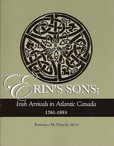Erin's Sons: Irish Arrivals in Atlantic Canada 1761-1853, Punch, Terrence M
