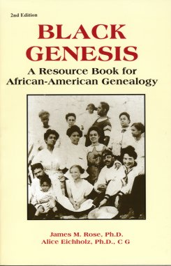Black Genesis:  A Resource Book for African-American Genealogy, Rose, James M.; Eichholz, Alice