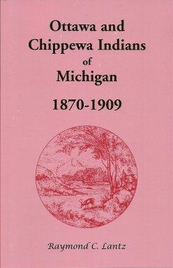 Ottawa and Chippewa Indians of Michigan, 1870-1909, Lantz, Raymond C.